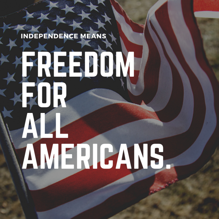 Independence means freedom for all Americans.