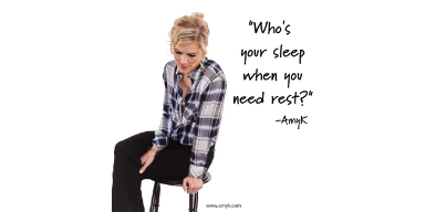 Who's your sleep when you need rest