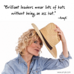 Brilliant leaders wear lots of hats without being an ass hat.