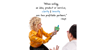 When selling, clarity and brevity are two profitable partners