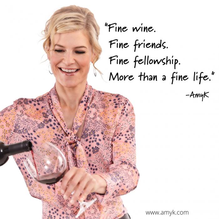 Fine wine, fine friends, fine fellowship, more than a fine life.